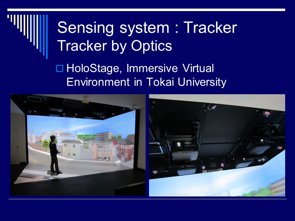  HoloStage, Immersive Virtual Environment in Tokai University Sensing system : Tracker Tracker by Optics