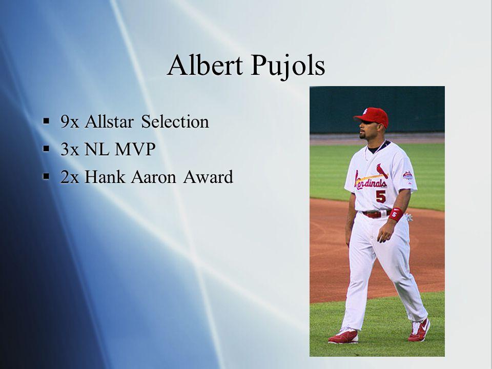 Albert Pujols  9x Allstar Selection  3x NL MVP  2x Hank Aaron Award  9x Allstar Selection  3x NL MVP  2x Hank Aaron Award