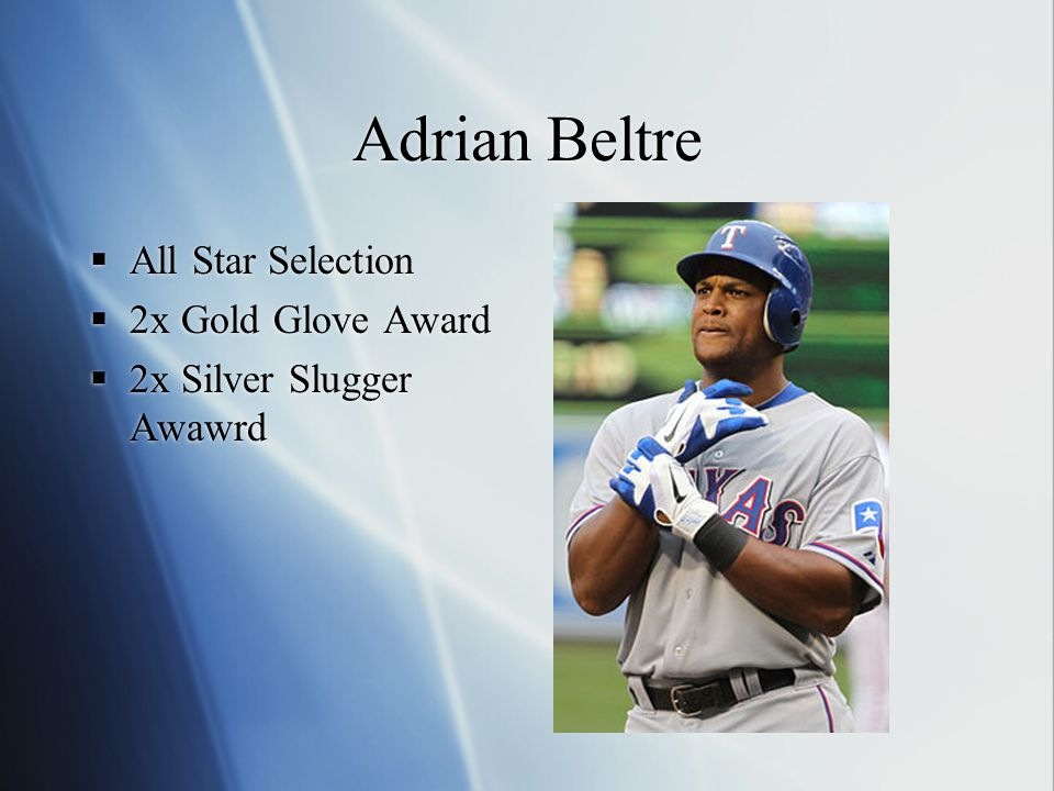 Adrian Beltre  All Star Selection  2x Gold Glove Award  2x Silver Slugger Awawrd  All Star Selection  2x Gold Glove Award  2x Silver Slugger Awa