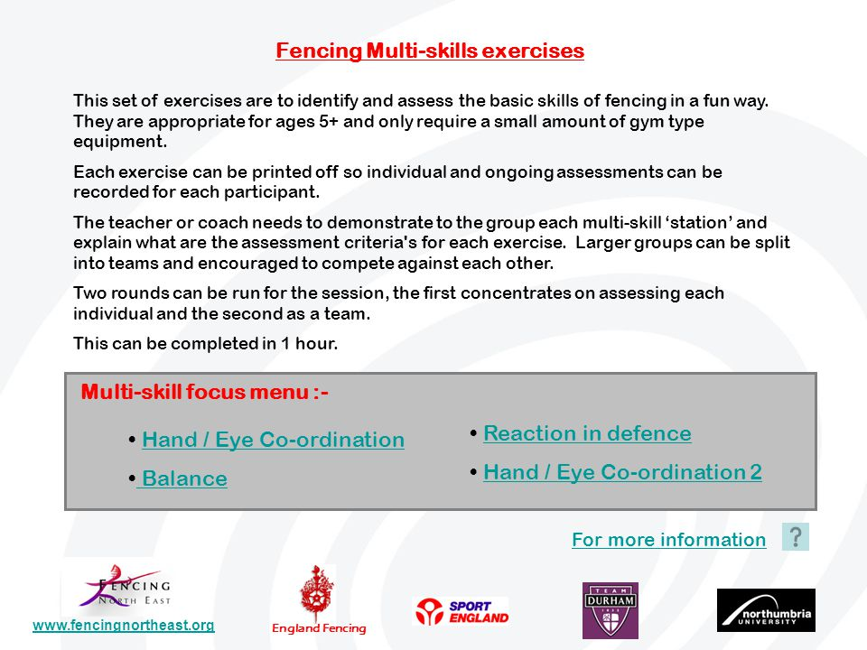 www.fencingnortheast.org England Fencing Fencing Multi-skills exercises This set of exercises are to identify and assess the basic skills of fencing in a fun way.