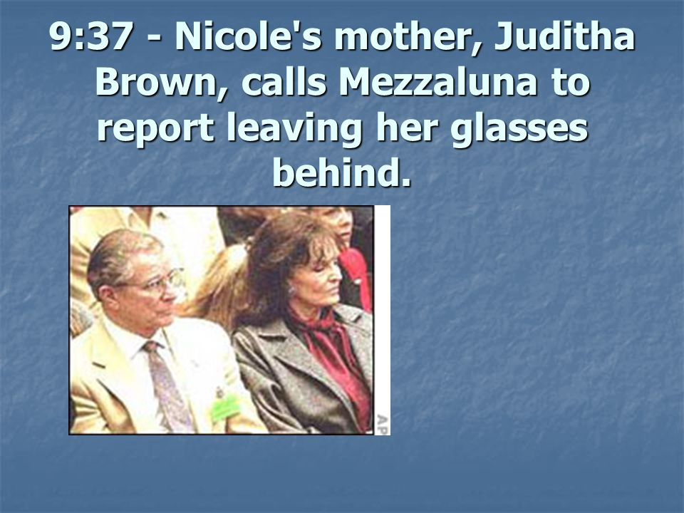 *9:40: Juditha Brown called Nicole and told her about her eyeglasses.