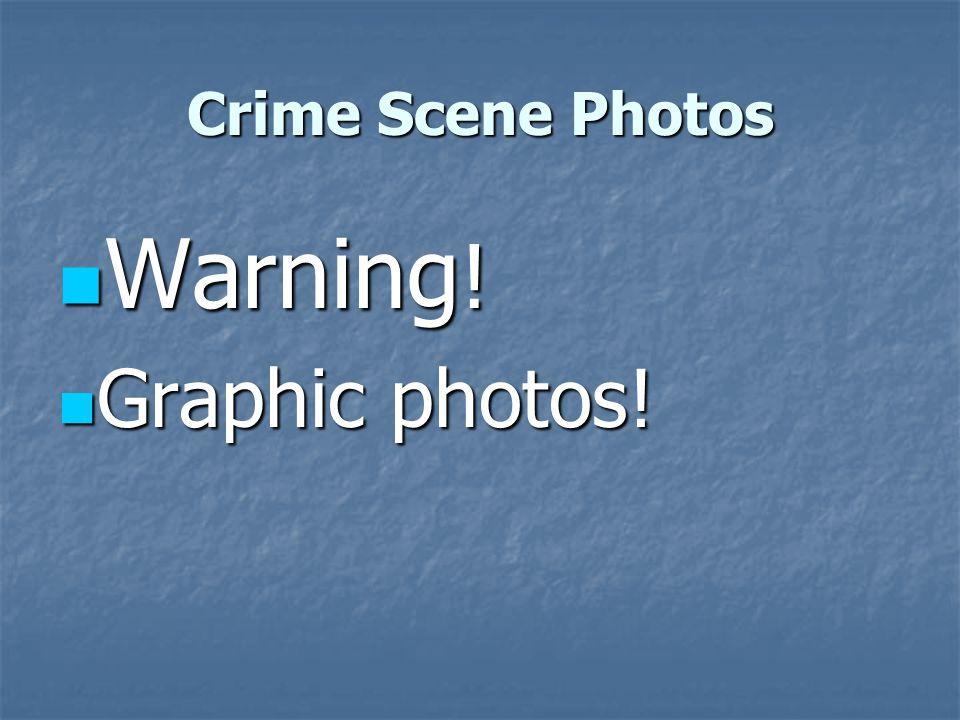 Crime Scene Photos Warning ! Warning ! Graphic photos! Graphic photos!