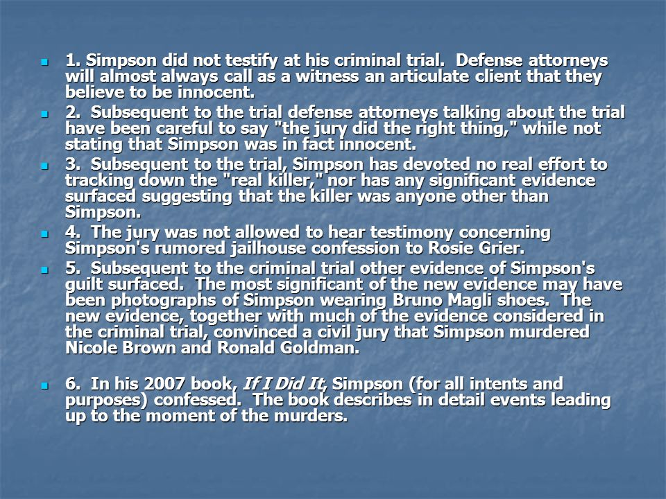1. Simpson did not testify at his criminal trial. Defense attorneys will almost always call as a witness an articulate client that they believe to be