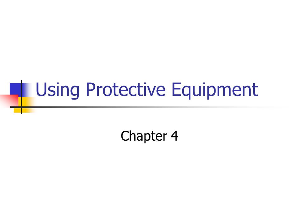 Using Protective Equipment Chapter 4