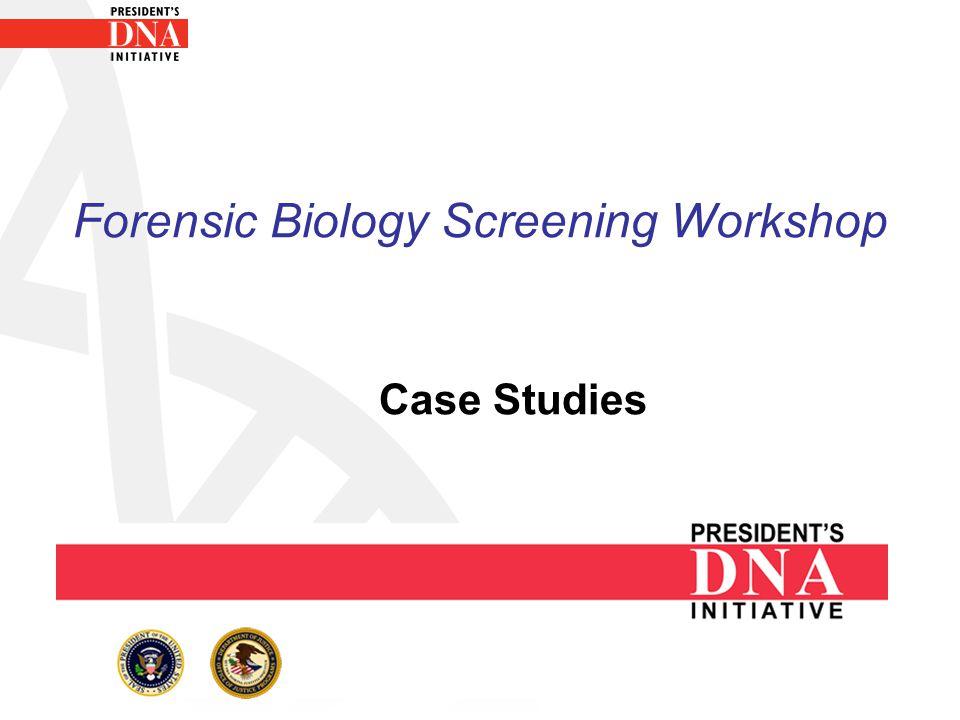 Forensic Biology Screening Workshop Case Studies