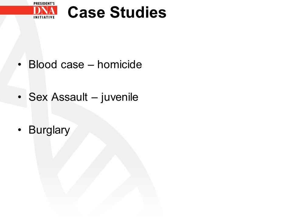 Blood case – homicide Sex Assault – juvenile Burglary