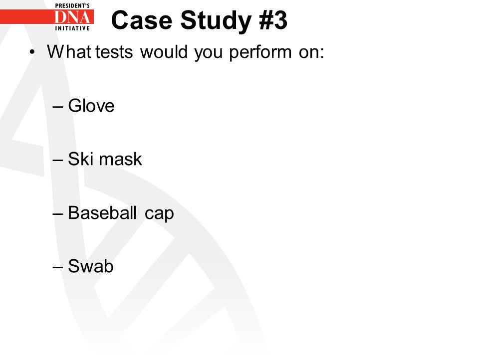 Case Study #3 What tests would you perform on: –Glove –Ski mask –Baseball cap –Swab