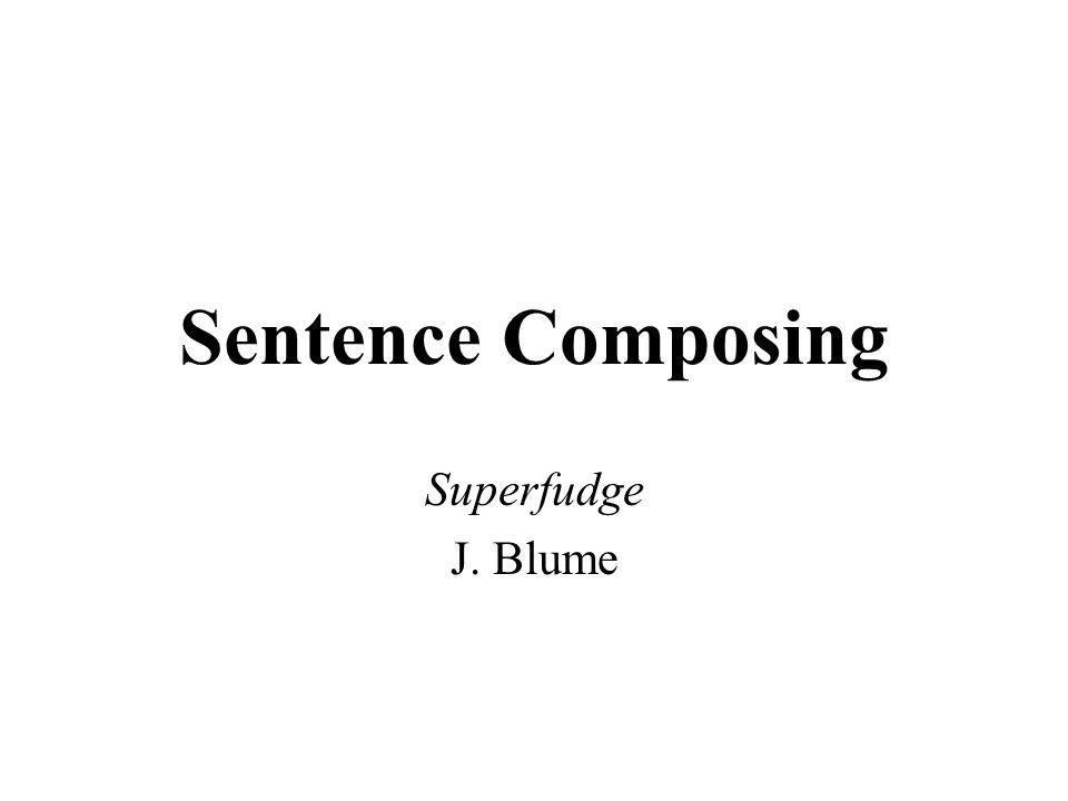 Sentence Composing Superfudge J. Blume