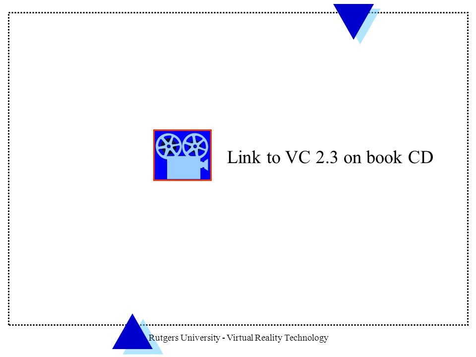 Rutgers University - Virtual Reality Technology Link to VC 2.3 on book CD