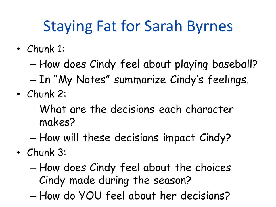 STAYING FAT FOR SARAH BYRNES by Chris Crutcher (page 11-12) Chunk 1 When I got to the field for our first game, I was so excited I thought I would throw up.