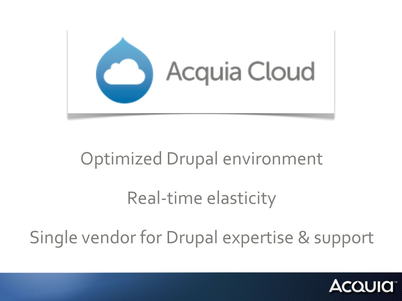 Optimized Drupal environment Real-time elasticity Single vendor for Drupal expertise & support