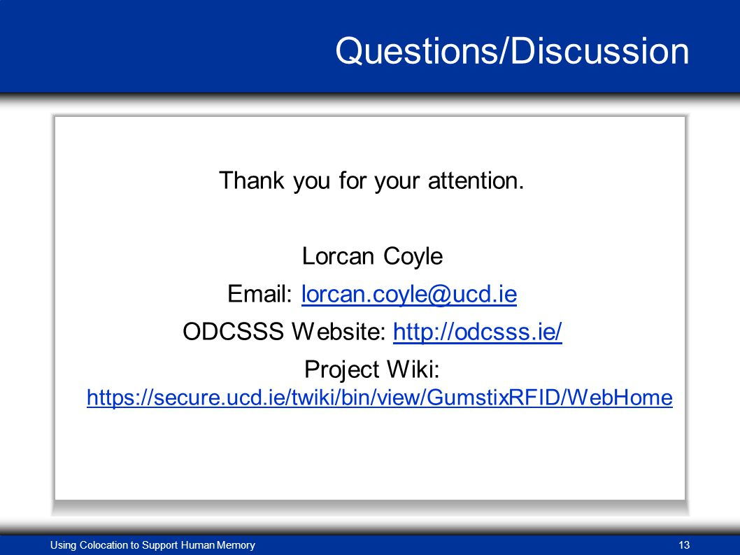 Using Colocation to Support Human Memory13 Questions/Discussion Thank you for your attention.