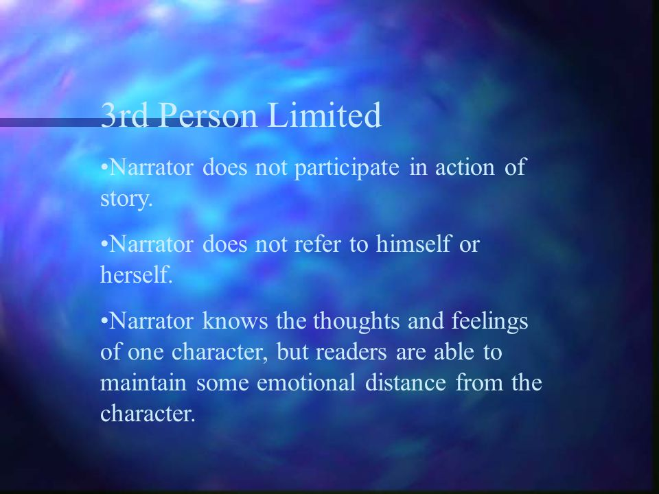 1st Person Narrator is a character in the story. Narrator uses first-person pronouns, I, me, my, we, us, our to refer to himself or herself. Narrator