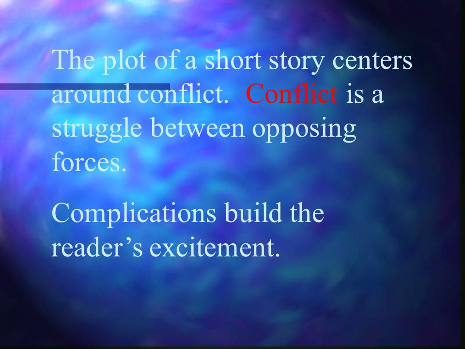 Exposition- gives the background of the story Rising Action- introduces complications; builds suspense Climax- the turning point of the story suspense