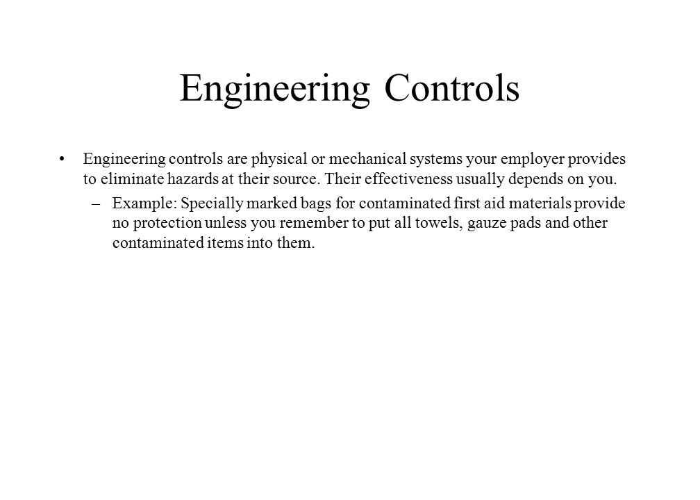 Engineering Controls Engineering controls are physical or mechanical systems your employer provides to eliminate hazards at their source. Their effect
