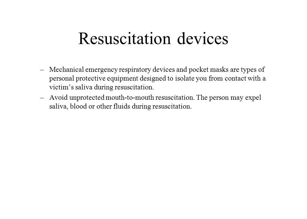 Resuscitation devices –Mechanical emergency respiratory devices and pocket masks are types of personal protective equipment designed to isolate you fr