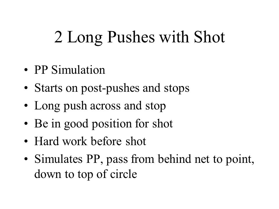 2 Long Pushes with Shot PP Simulation Starts on post-pushes and stops Long push across and stop Be in good position for shot Hard work before shot Sim