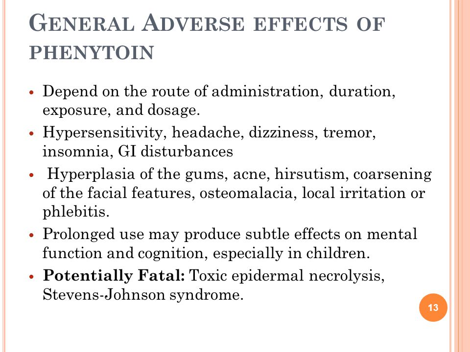 G ENERAL A DVERSE EFFECTS OF PHENYTOIN Depend on the route of administration, duration, exposure, and dosage.