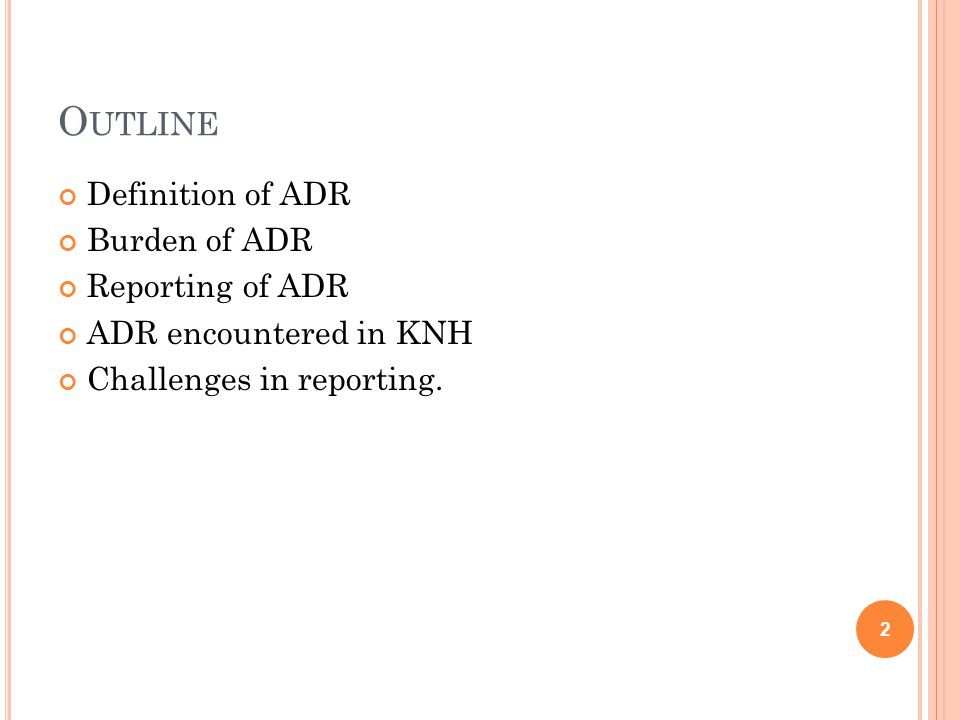 O UTLINE Definition of ADR Burden of ADR Reporting of ADR ADR encountered in KNH Challenges in reporting.