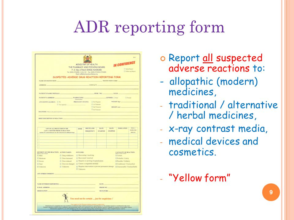 Report all suspected adverse reactions to: - allopathic (modern) medicines, - traditional / alternative / herbal medicines, - x-ray contrast media, - medical devices and cosmetics.