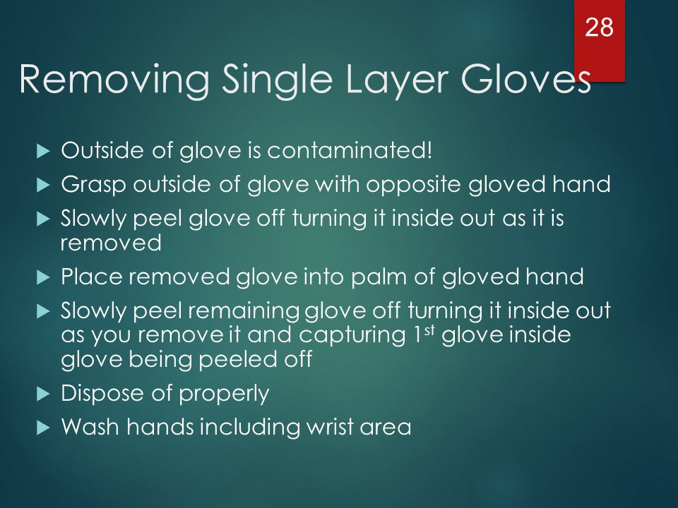 Removing Double Gloves  Remove outer, more contaminated layer of gloves before removing other PPE's  Disinfect (bleach or Cavicide) inner glove after removal of each piece of PPE  Prepare to remove inner glove last  Grasp outside of glove with opposite gloved hand and peel off  Hold removed glove in palm of gloved hand  Slide fingers of ungloved inside glove at wrist area  Remove 2 nd glove by slowly rolling it down hand and fold into first glove  Discard the removed gloves  Perform hand hygiene (i.e.: wash hands) 29