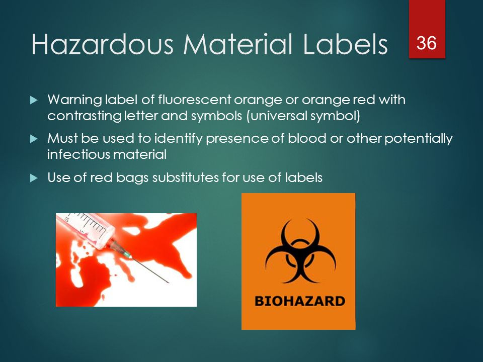 Biohazard Labels cont'd  Affixed to Containers of regulated waste Containers of contaminated reusable sharps Refrigerators or freezers containing blood or OPIM Other containers used to store, transport, or ship blood or OPIM Contaminated equipment being shipped for servicing Bags of contaminated laundry 37