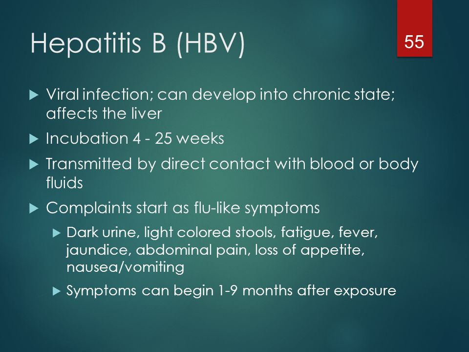 Hepatitis B Virility  The CDC states that Hepatitis B Virus can survive for at least one week in dried blood on environmental surfaces or on contaminated instruments  NOT spread via contaminated food or water, via breast feeding, coughing/sneezing/kissing, or sharing eating utensils  PPE's – gloves, goggles, mask, avoidance of needlesticks 56
