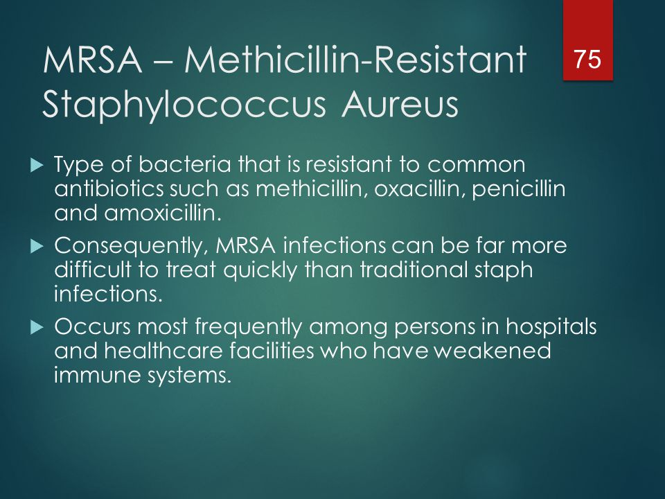 Community Associated MRSA  MRSA infections usually acquired by persons who have been recently hospitalized or had a medical procedure (such as dialysis, surgery, catheters) are known as CA-MRSA (Community Associated MRSA) infections.