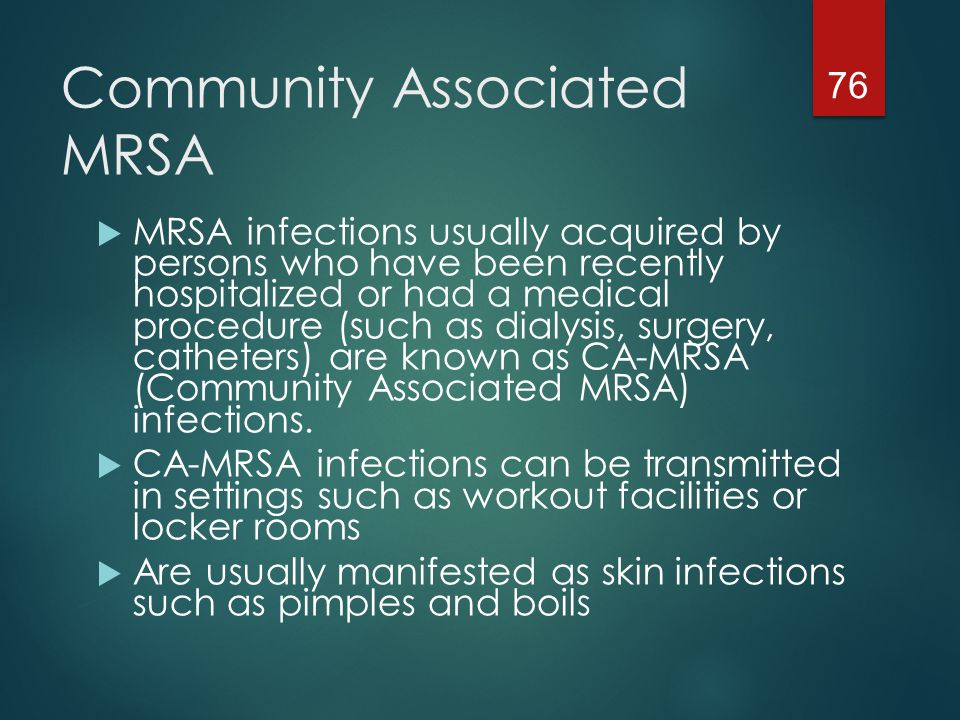 Results Of Contracting MRSA Skin infections, pimples, boils Pneumonia Bloodstream infections Potentially death 77