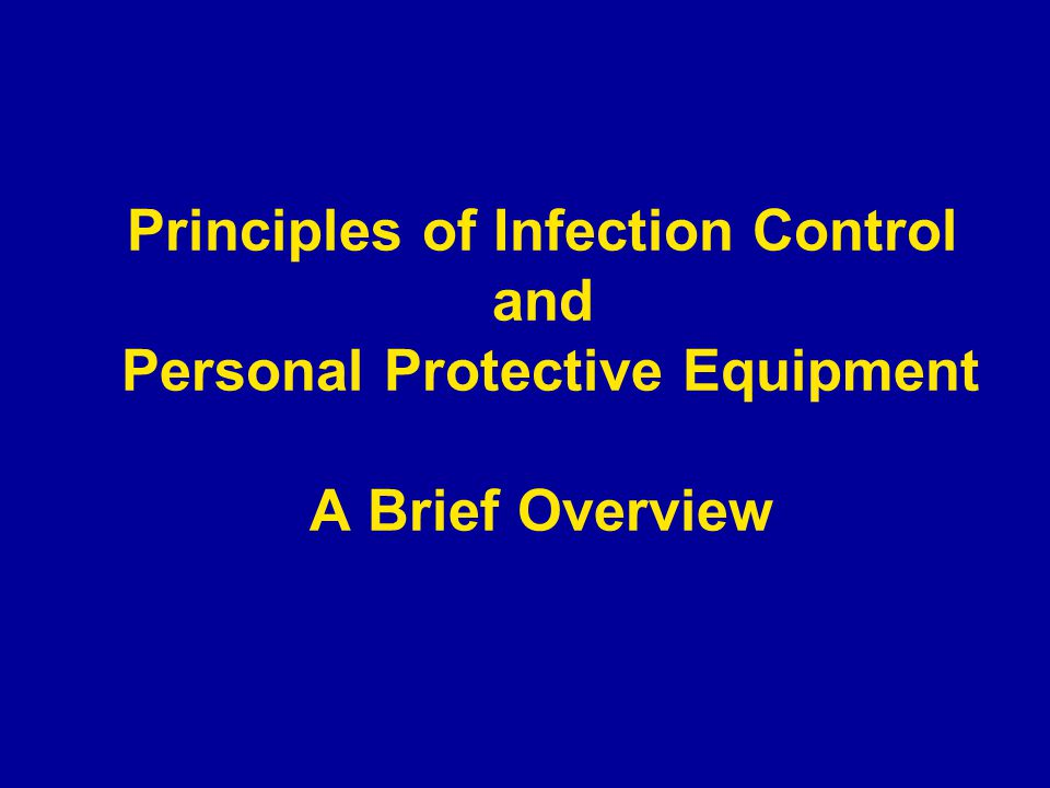 Principles of Infection Control and Personal Protective Equipment A Brief Overview
