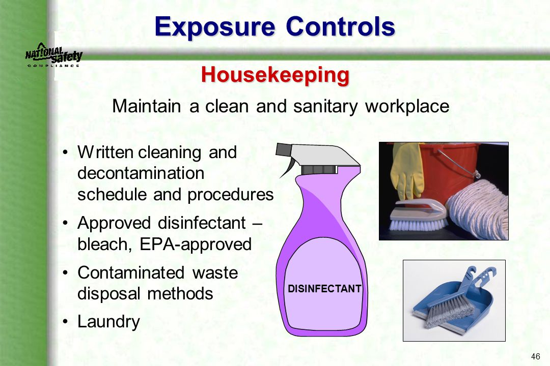 46 Written cleaning and decontamination schedule and procedures Approved disinfectant – bleach, EPA-approved Contaminated waste disposal methods Laund