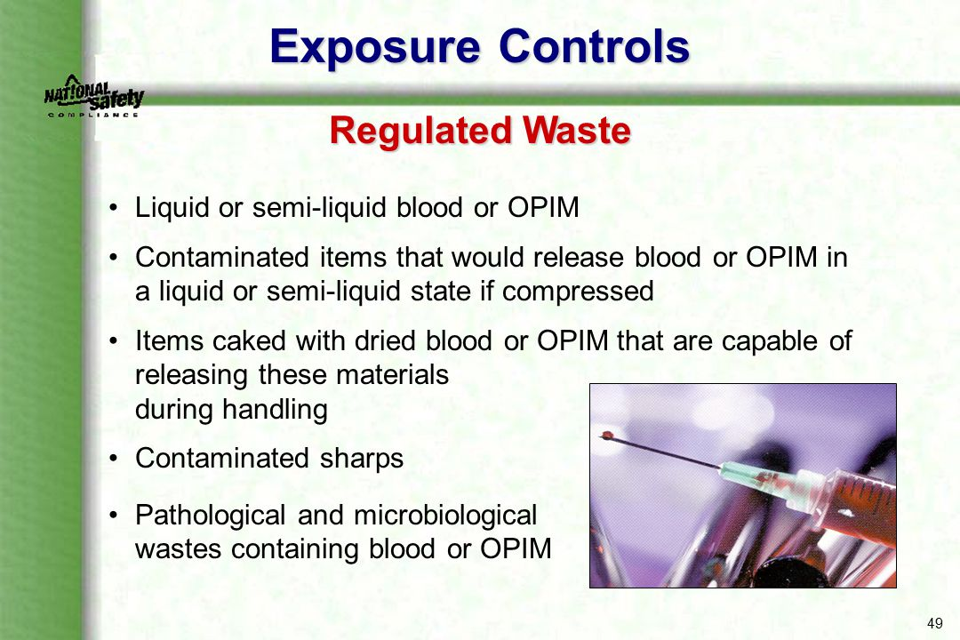 49 Liquid or semi-liquid blood or OPIM Contaminated items that would release blood or OPIM in a liquid or semi-liquid state if compressed Items caked