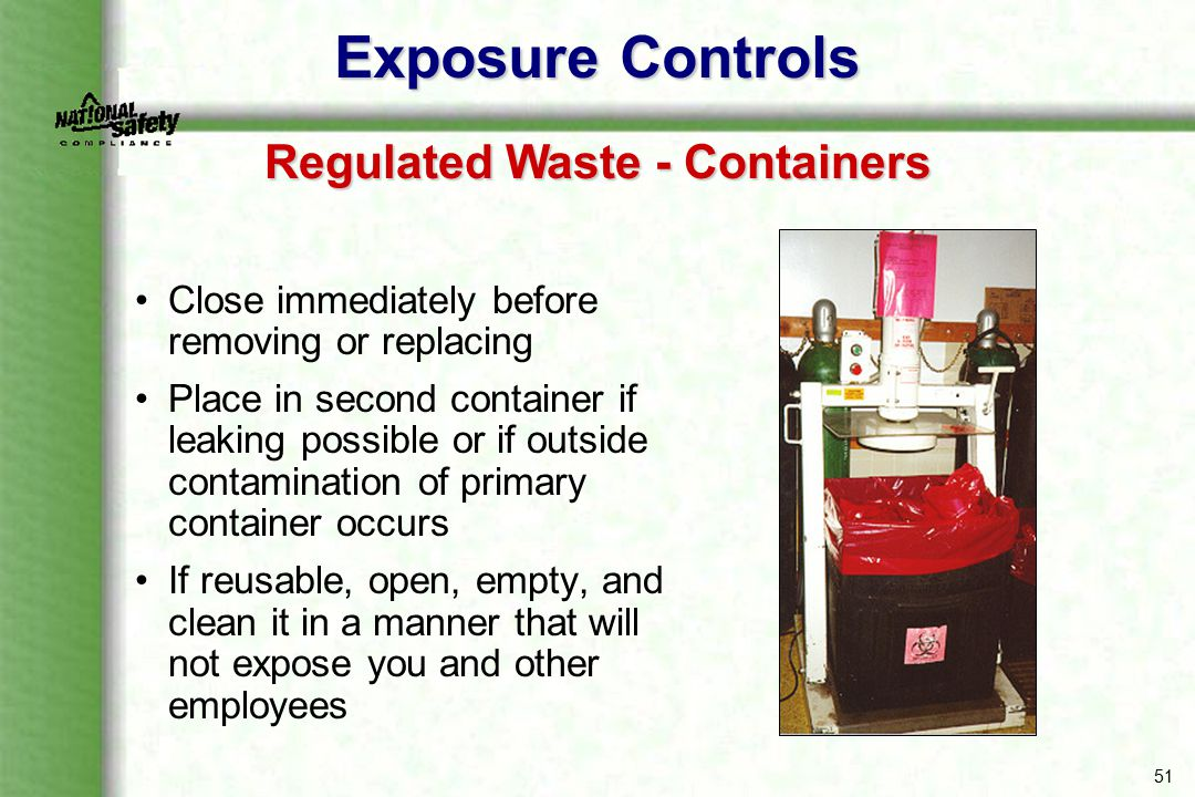 51 Close immediately before removing or replacing Place in second container if leaking possible or if outside contamination of primary container occur