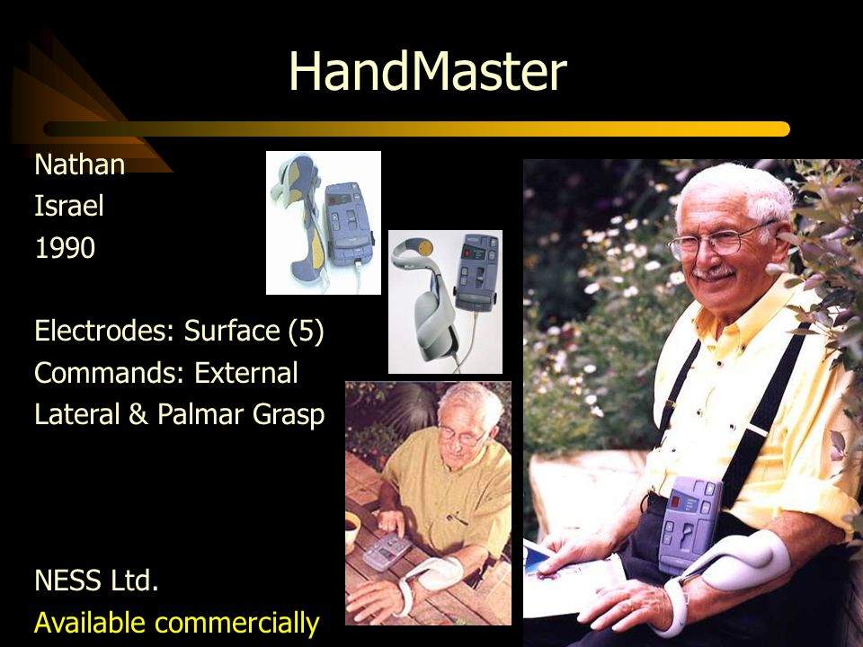 HandMaster Nathan Israel 1990 Electrodes: Surface (5) Commands: External Lateral & Palmar Grasp NESS Ltd. Available commercially