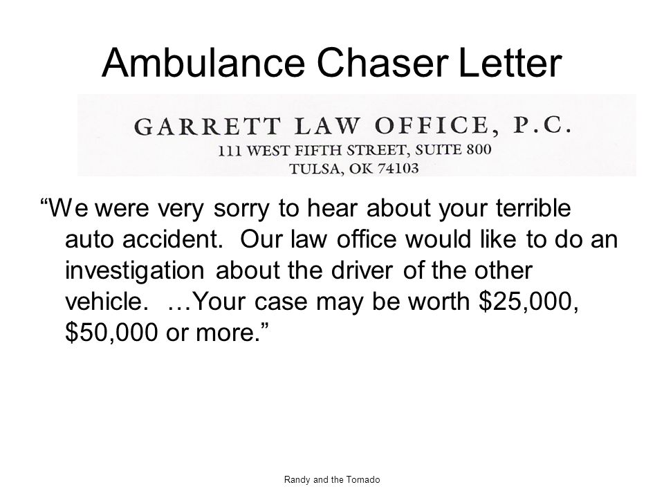 Randy and the Tornado Ambulance Chaser Letter We were very sorry to hear about your terrible auto accident.