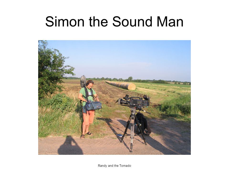 Randy and the Tornado Simon the Sound Man