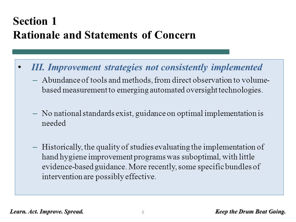 Learn. Act. Improve. Spread. Keep the Drum Beat Going. 8 Section 1 Rationale and Statements of Concern III. Improvement strategies not consistently im