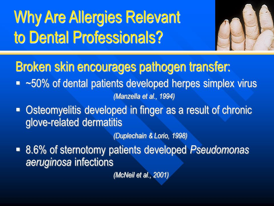 Broken skin encourages pathogen transfer:  ~50% of dental patients developed herpes simplex virus (Manzella et al., 1994)  Osteomyelitis developed i