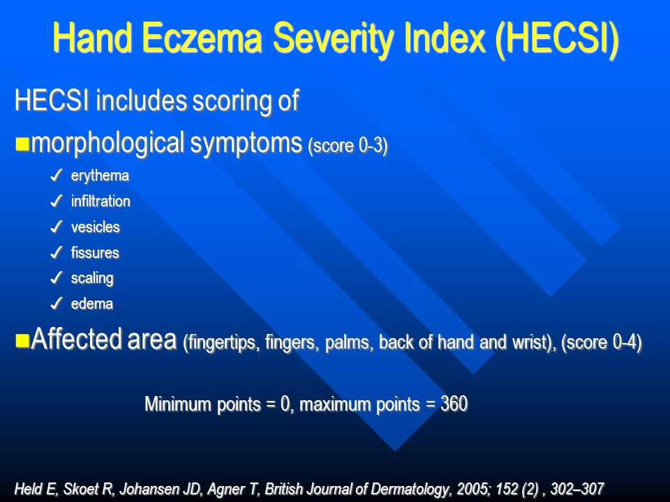 Hand Eczema Severity Index (HECSI) HECSI includes scoring of morphological symptoms (score 0-3) morphological symptoms (score 0-3) ✓ erythema ✓ infilt