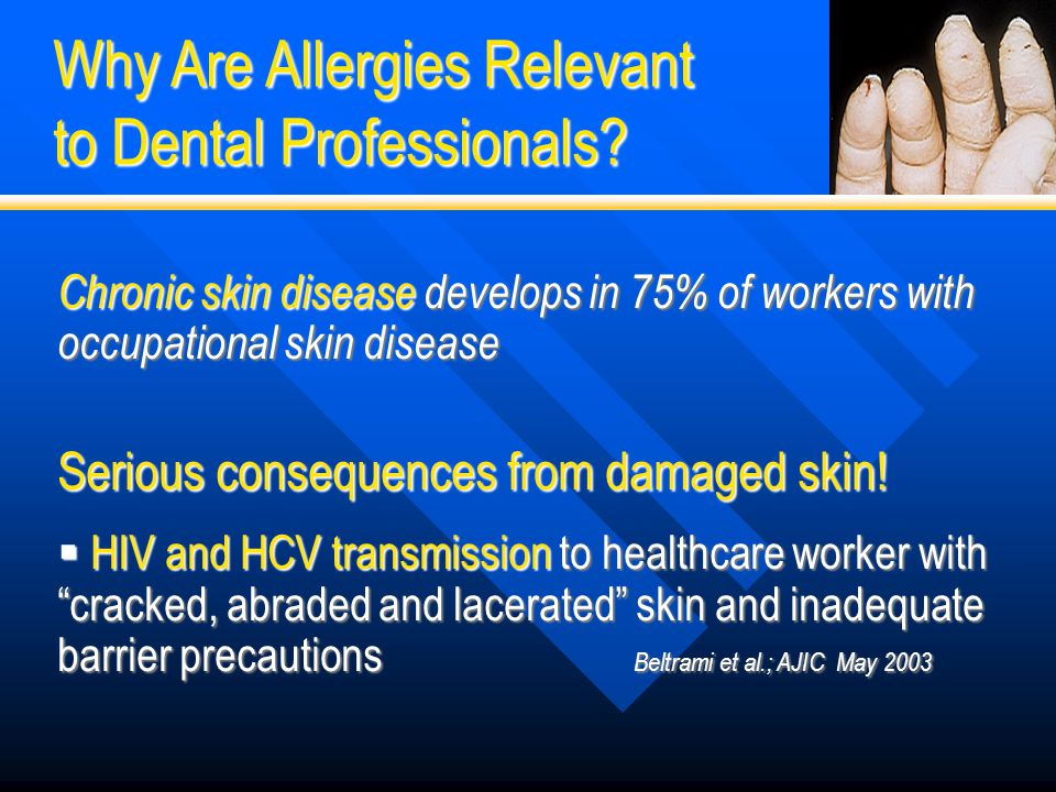 Chronic skin disease develops in 75% of workers with occupational skin disease Serious consequences from damaged skin!  HIV and HCV transmission to h