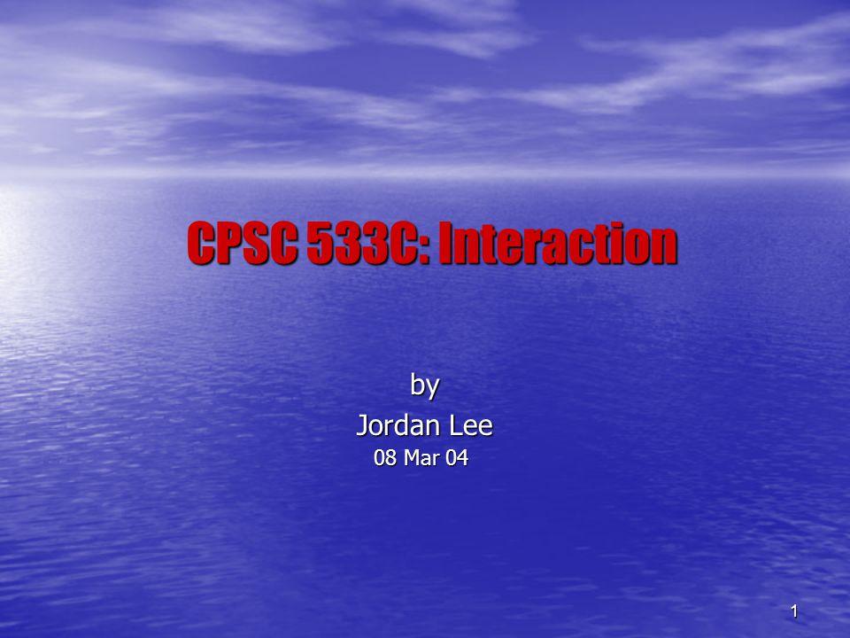 1 CPSC 533C: Interaction by Jordan Lee 08 Mar 04