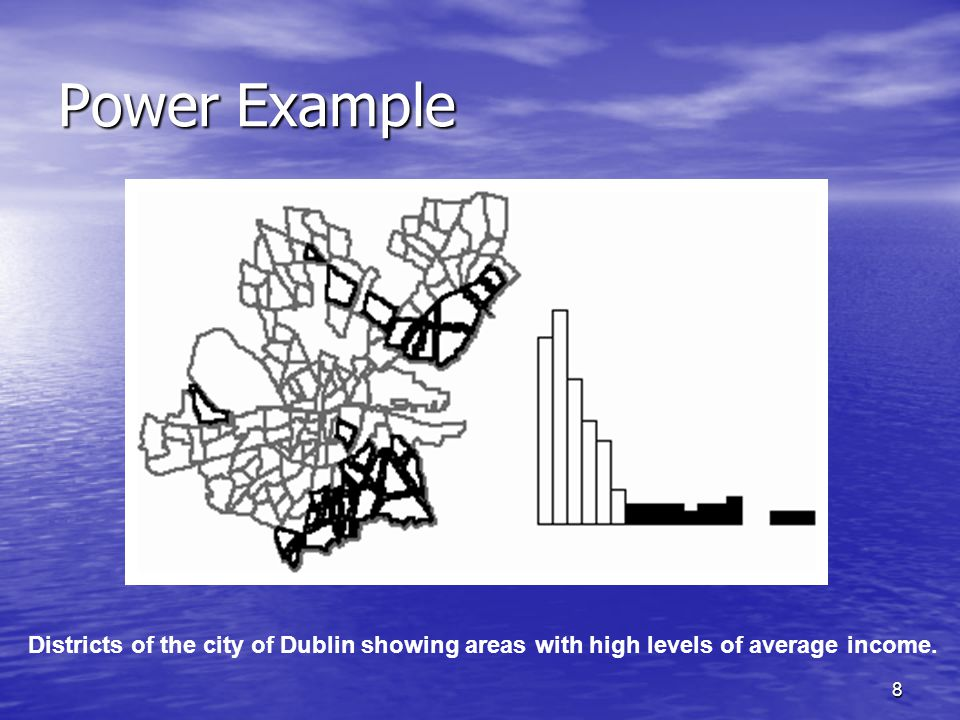 8 Power Example Districts of the city of Dublin showing areas with high levels of average income.
