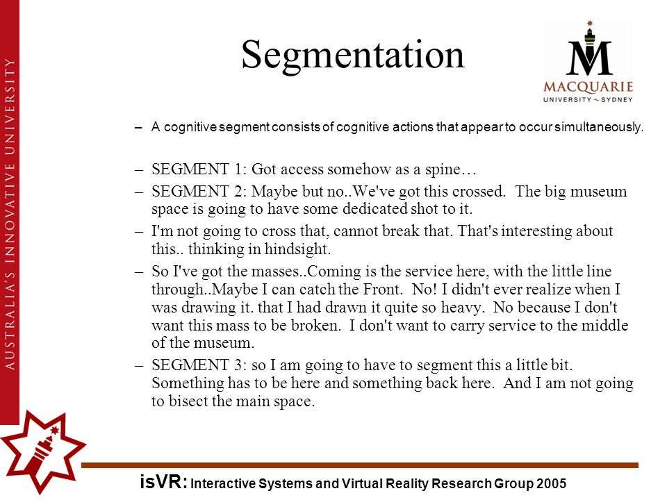 isVR: Interactive Systems and Virtual Reality Research Group 2005 Segmentation –A cognitive segment consists of cognitive actions that appear to occur simultaneously.
