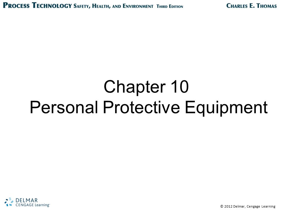 © 2012 Delmar, Cengage Learning Chapter 10 Personal Protective Equipment