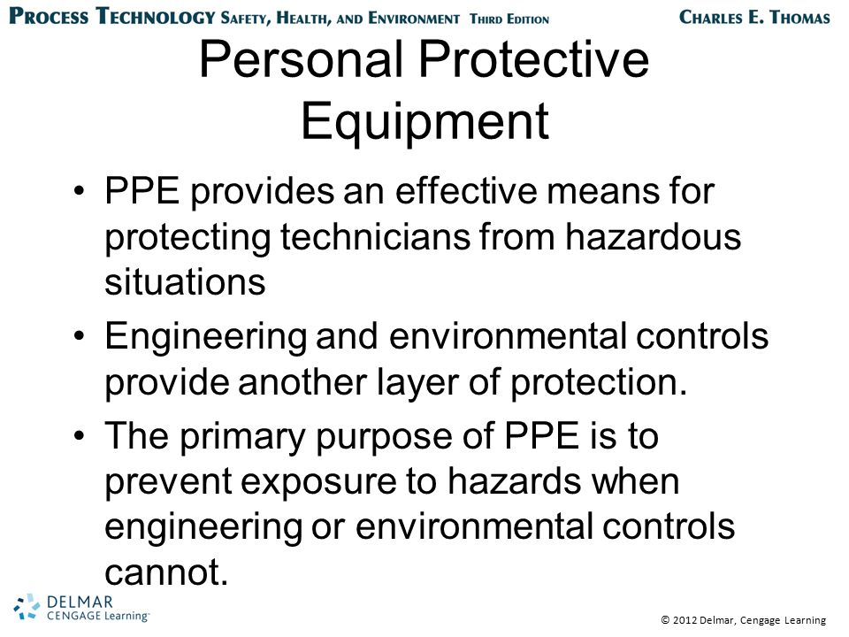 © 2012 Delmar, Cengage Learning Personal Protective Equipment PPE provides an effective means for protecting technicians from hazardous situations Eng