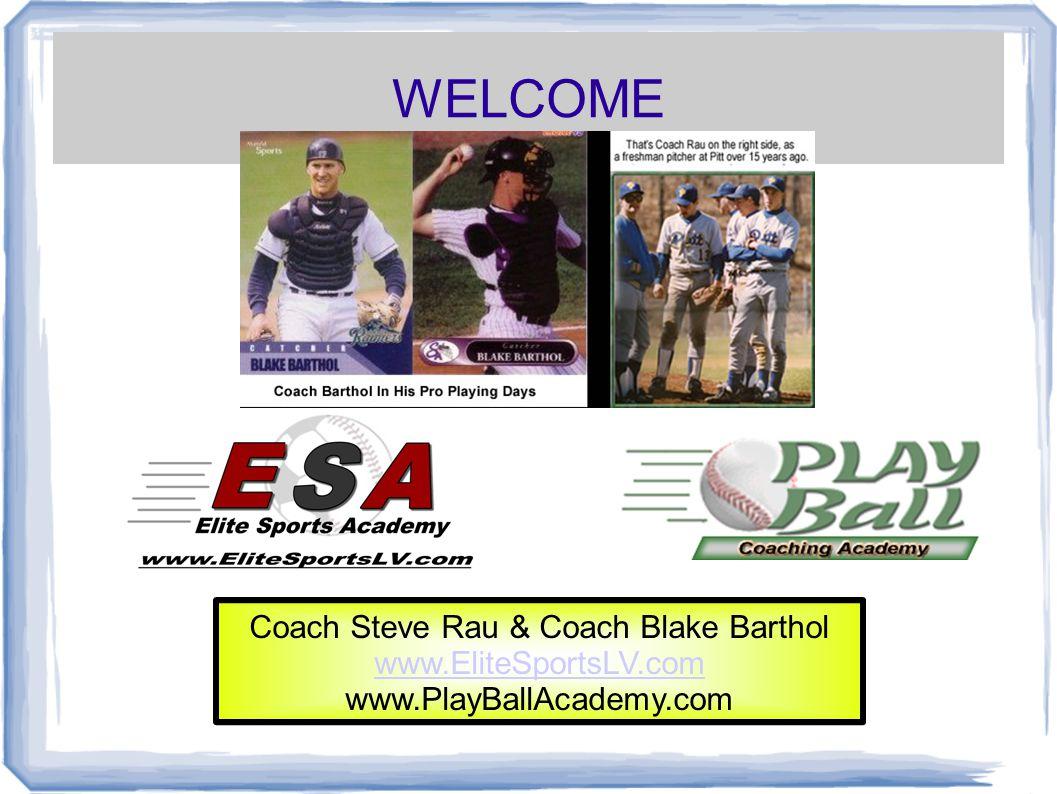 WELCOME Coach Steve Rau & Coach Blake Barthol www.EliteSportsLV.com www.PlayBallAcademy.com