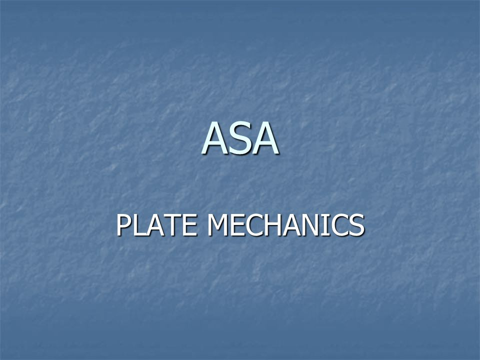 ASA PLATE MECHANICS