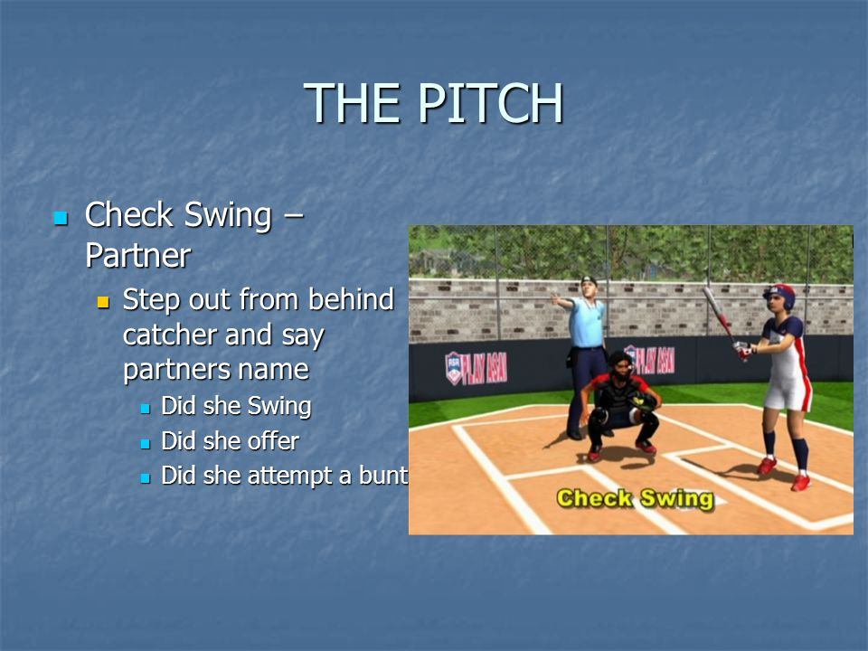 THE PITCH Check Swing – Partner Check Swing – Partner Step out from behind catcher and say partners name Step out from behind catcher and say partners