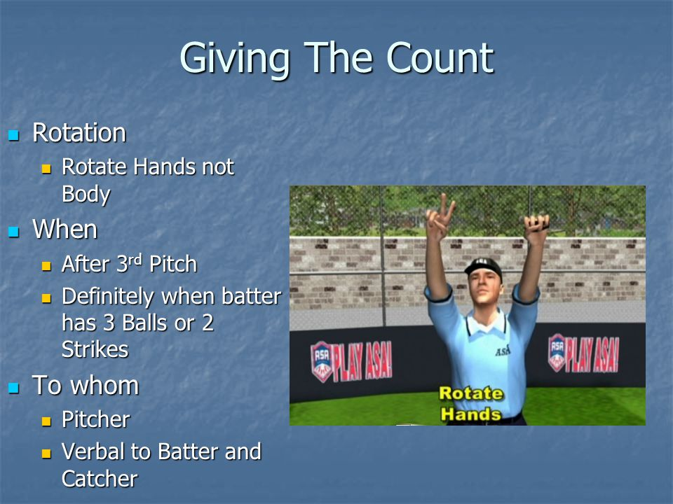 Giving The Count Rotation Rotation Rotate Hands not Body Rotate Hands not Body When When After 3 rd Pitch After 3 rd Pitch Definitely when batter has