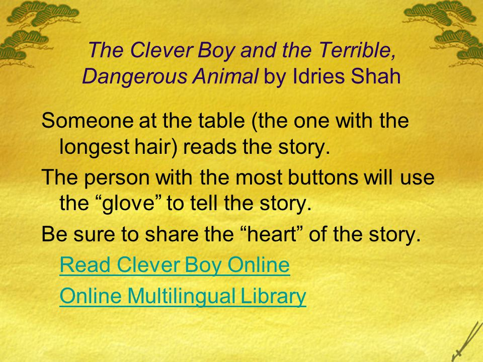 The Clever Boy and the Terrible, Dangerous Animal by Idries Shah Someone at the table (the one with the longest hair) reads the story.